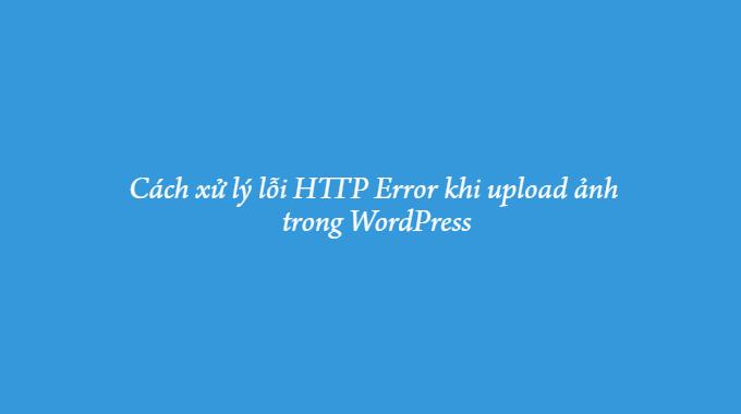 xử-lý-lỗi-http-error-khi-upload-ảnh